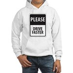 Please Drive Faster Hooded Sweatshirt