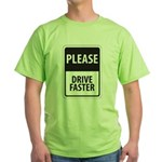Please Drive Faster Green T-Shirt