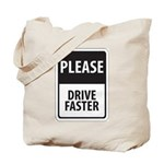Please Drive Faster Tote Bag