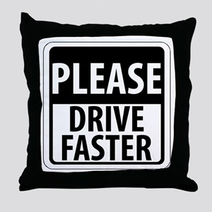 Please Drive Faster Throw Pillow