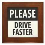 Please Drive Faster Framed Tile