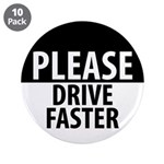 "Please Drive Faster 3.5"" Button (10 pack)"