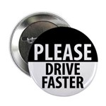 "Please Drive Faster 2.25"" Button (100 pack)"