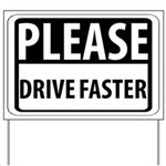 Please Drive Faster Yard Sign