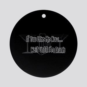 If You Like Me Now... Wait Un Ornament (Round)