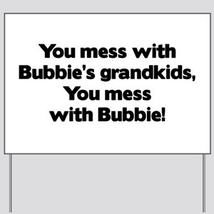 Don't Mess with Bubbie's Grandkids! Yard Sign