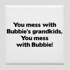 Don't Mess with Bubbie's Grandkids! Tile Coaster