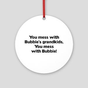 Don't Mess with Bubbie's Grandkids! Ornament (Roun