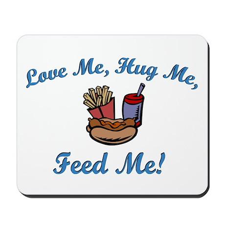 Love Me, Hug Me, Feed Me! Mousepad