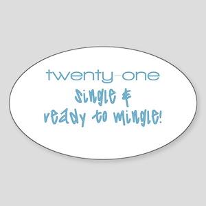 21, single & ready to mingle! Oval Sticker