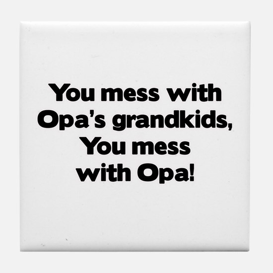 Don't Mess with Opa's Grandkids! Tile Coaster