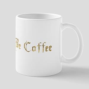 THERE WILL BE COFFEE mug