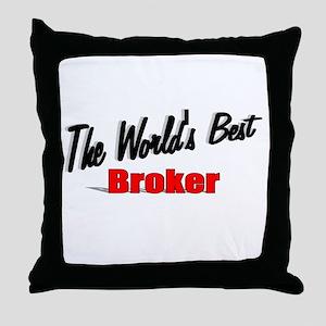 """""""The World's Best Broker"""" Throw Pillow"""