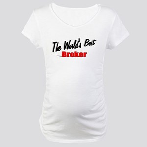 """The World's Best Broker"" Maternity T-Shirt"