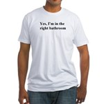 """""""yes, I'm in the right bathroom"""" Fitted T-Shirt"""