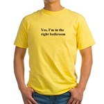 """""""yes I'm in the right bathroom"""" Yellow T-Shirt"""