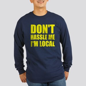 Don't Hassle Me I'm Local Long Sleeve Dark T-Shirt