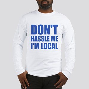 Don't Hassle Me I'm Local Long Sleeve T-Shirt