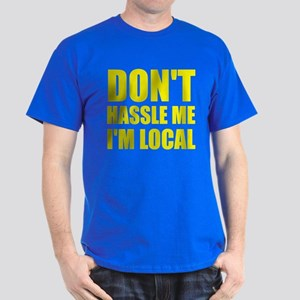 Don't Hassle Me I'm Local Dark T-Shirt
