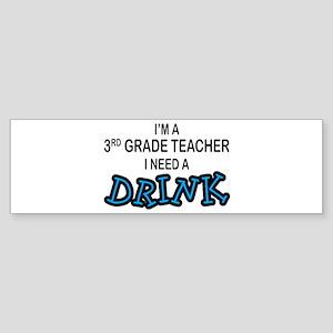 3rd Grade Teacher Need Drink Bumper Sticker