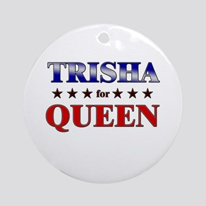 TRISHA for queen Ornament (Round)