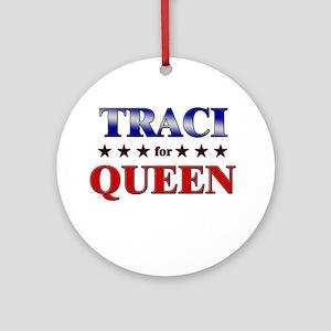 TRACI for queen Ornament (Round)