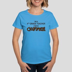 4th Grade Teacher Need Coffee Women's Dark T-Shirt
