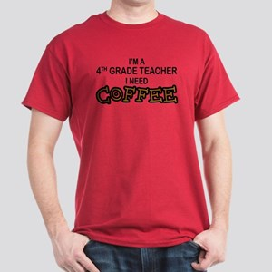 4th Grade Teacher Need Coffee Dark T-Shirt