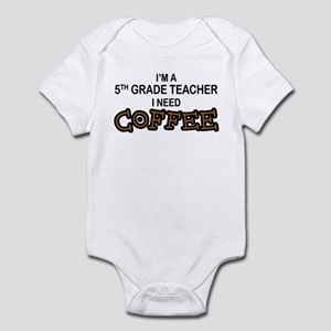 5th Grade Teacher Need Coffee Infant Bodysuit
