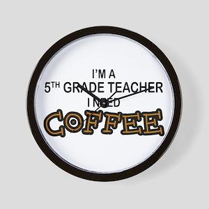5th Grade Teacher Need Coffee Wall Clock