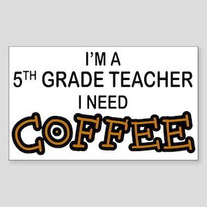 5th Grade Teacher Need Coffee Sticker (Rectangular