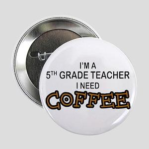 "5th Grade Teacher Need Coffee 2.25"" Button"