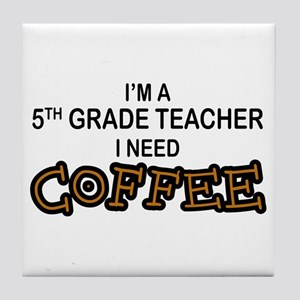 5th Grade Teacher Need Coffee Tile Coaster