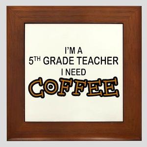 5th Grade Teacher Need Coffee Framed Tile