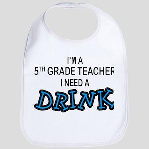 5th Grade Need a Drink Bib