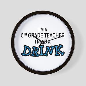 5th Grade Need a Drink Wall Clock