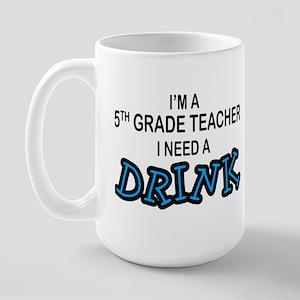 5th Grade Need a Drink Large Mug