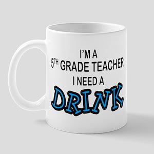 5th Grade Need a Drink Mug