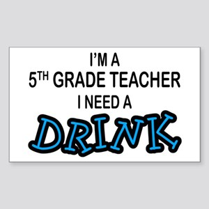 5th Grade Need a Drink Rectangle Sticker