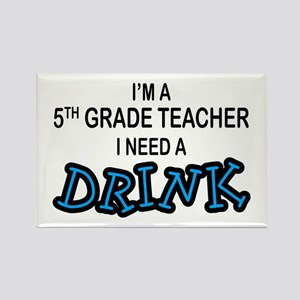 5th Grade Need a Drink Rectangle Magnet