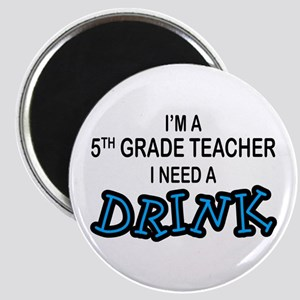 5th Grade Need a Drink Magnet
