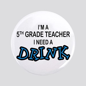 """5th Grade Need a Drink 3.5"""" Button"""