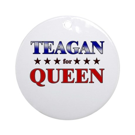 TEAGAN for queen Ornament (Round)
