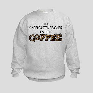 Kndrgrtn Teacher Need Coffee Kids Sweatshirt