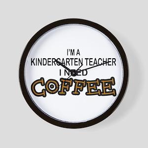 Kndrgrtn Teacher Need Coffee Wall Clock