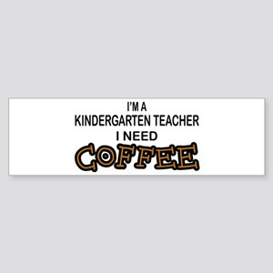 Kndrgrtn Teacher Need Coffee Bumper Sticker