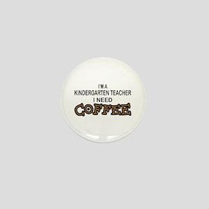 Kndrgrtn Teacher Need Coffee Mini Button