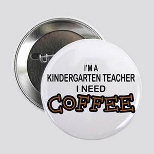 "Kndrgrtn Teacher Need Coffee 2.25"" Button"