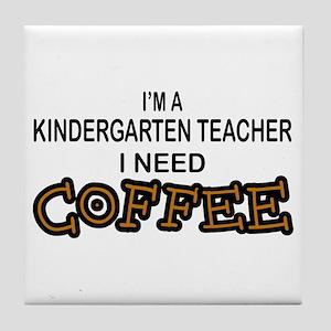 Kndrgrtn Teacher Need Coffee Tile Coaster