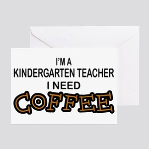 Kndrgrtn Teacher Need Coffee Greeting Cards (Pk of
